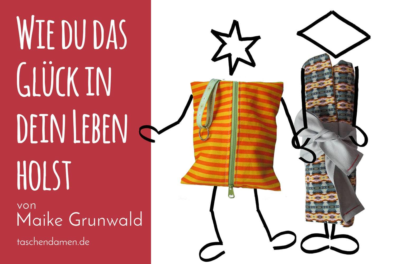 Geschichten zum Beruhigen. Maike Grunwald und die Taschendamen. Wie du das Glück in dein Leben holst.